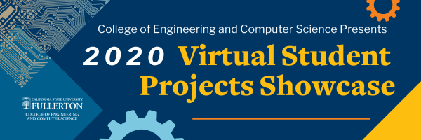 2020 Virtual Student Project Showcase, College of Engineering and Computer Science, Cal State Fullerton